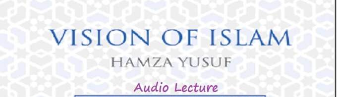 The Vision of Islam - Audio Lecture