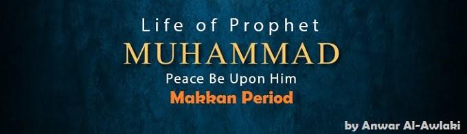 The Life of Muhammad (s.a.w) Makkan Period - By: Imam Anwar Al-Awlaki