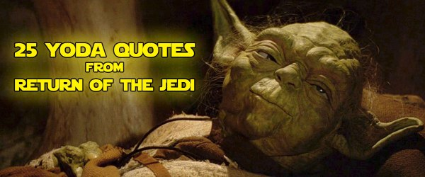 25 Yoda Quotes From Return Of The Jedi – The Christian Jedi