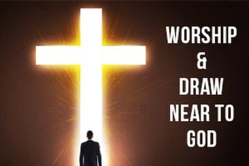 Worship & Draw Near to God