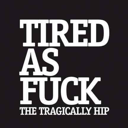Tired as Fuck