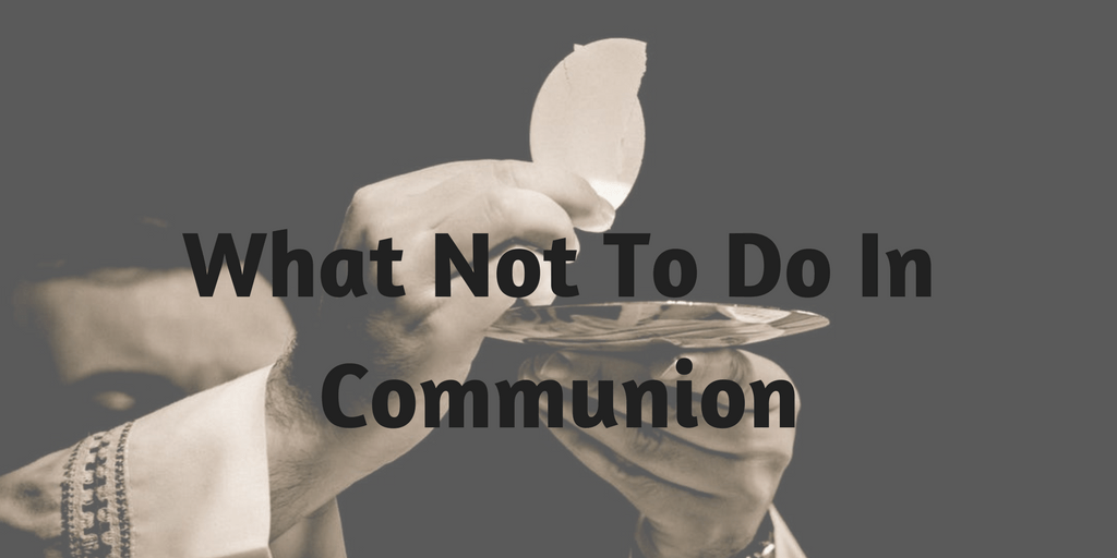 10 Things Not To Do During A Communion Service