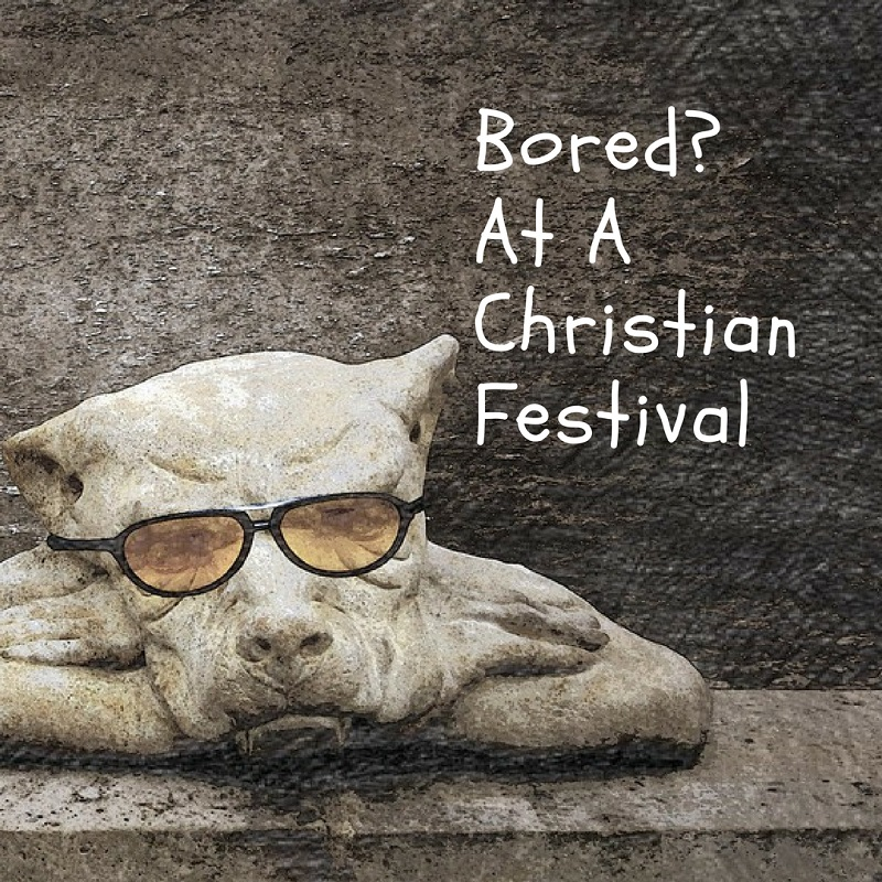 Being Bored at a Christian Festival