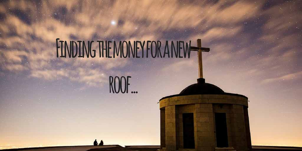 Finding the money for a new church roof...