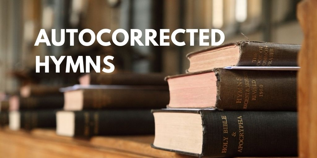 Autocorrected Church Hymns. When Church Hymns meet Autocorrect