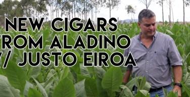 Podcast: New Cigars From Aladino with Justo Eiroa