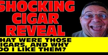 Shocking Cigar Reveal – What Were Those Cigars & Why Do I Like Them