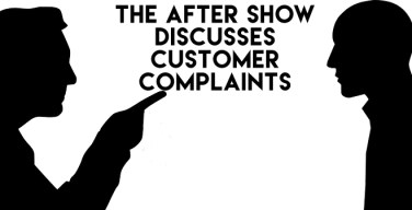 The After Show Talks Customer Complaints…