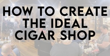 PODCast: How to Create the Ideal Cigar Shop