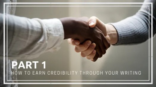 part 1 of how to earn credibility through your writing