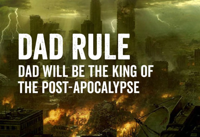 Dad Rule: Dad Will Be The King Of The Post-Apocalypse