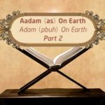 Featured Image - Video Aadam (AS) on Earth (Part 2) - Episode 04 - Stories of The Prophets - Dr. Mufti Ismail Menk (English)