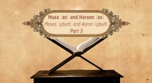 Featured Image - Video Musa (AS) and Haroon (AS) (Part 3) - Episode 21 - Stories of The Prophets - Dr. Mufti Ismail Menk (English)