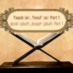 Featured Image - Video Yaqub (AS) and Yusuf (AS) (Part 1) - Episode 15 - Stories of The Prophets - Dr. Mufti Ismail Menk (English)