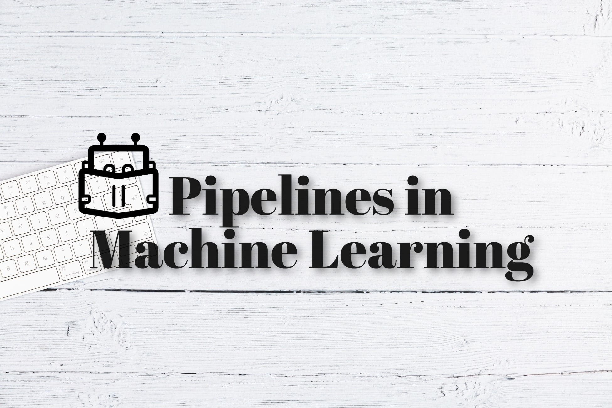 Pipelines in Machine Learning | Data Science | Machine Learning | Python