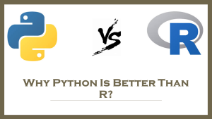 Why Python is Better Than R?