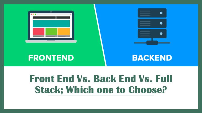 Front End Vs. Back End Vs. Full Stack