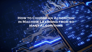 How to Choose an Algorithm in Machine Learning