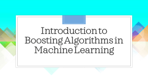 Boosting Algorithms in Machine Learning