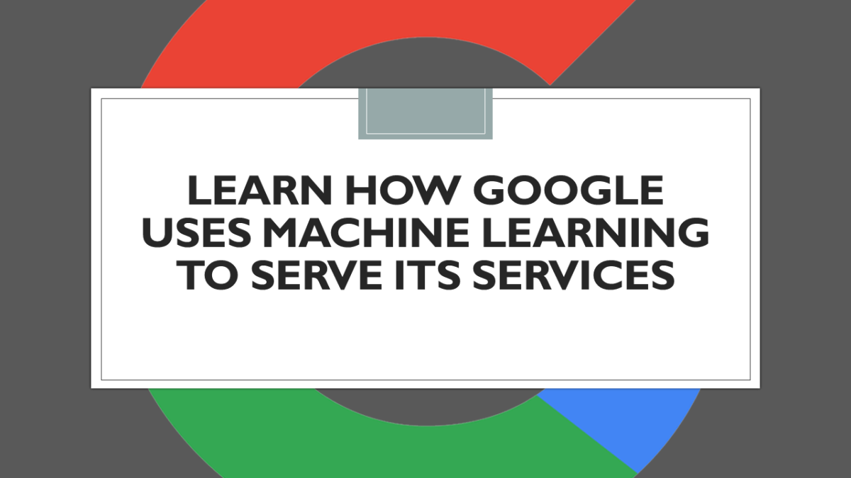 How Google Uses Machine Learning?