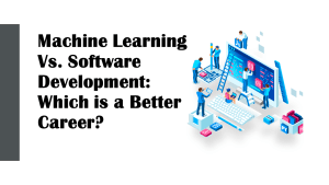 Machine Learning Or Software Development: Which is Better?