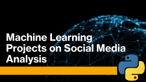 Machine Learning Projects on Social Media Analysis