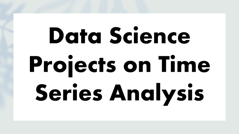 Data Science Projects on Time Series Analysis