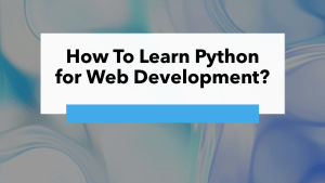 How To Learn Python for Web Development?