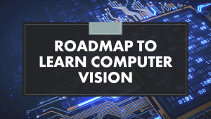 How To Learn Computer Vision?