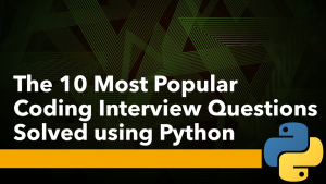 The Most Popular Coding Interview Questions using Python