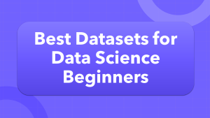 Best Datasets for Data science Beginners