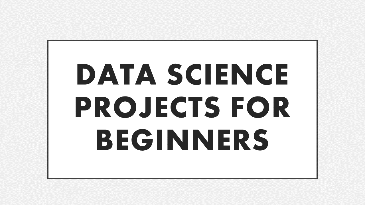 Data Science Projects for Beginners