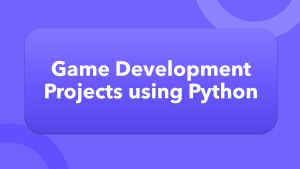 Game Development Projects using Python