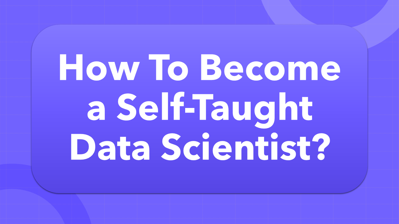 How To Become a Self Taught Data Scientist