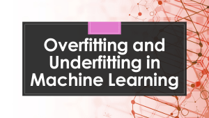 Overfitting and Underfitting in Machine Learning