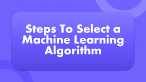 How to Select a Machine Learning Algorithm