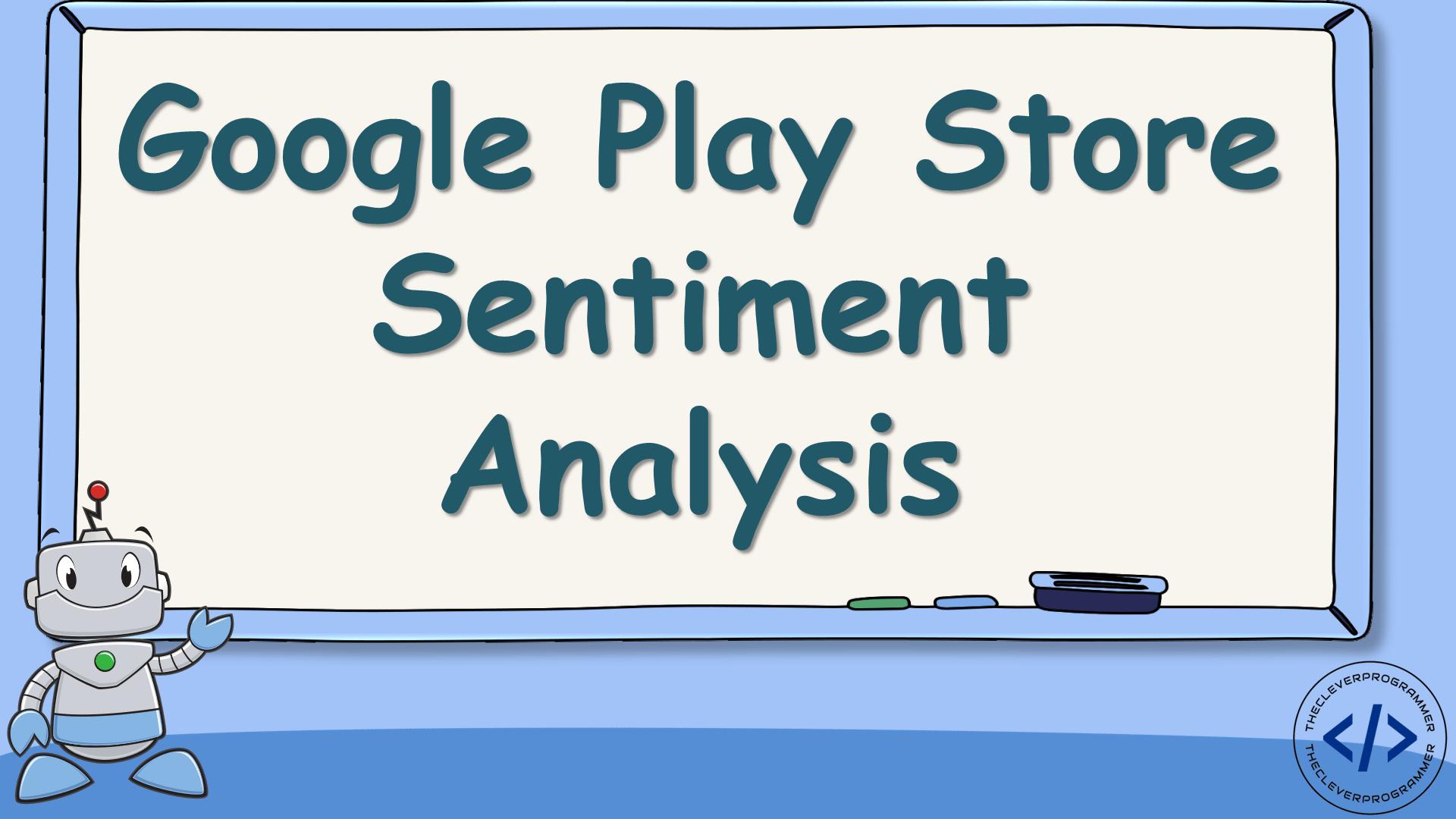 Google Play Store Sentiment Analysis using Python