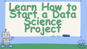 How To Start a Data Science Project?