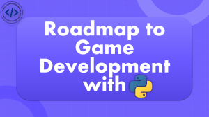 How to Learn Game Development with Python?