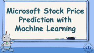 Microsoft Stock Price Prediction with Machine Learning