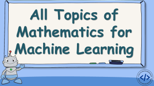 All Topics of Mathematics for Machine Learning