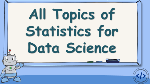 All Topics of Statistics for Data Science