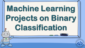 Machine Learning Projects on Binary Classification