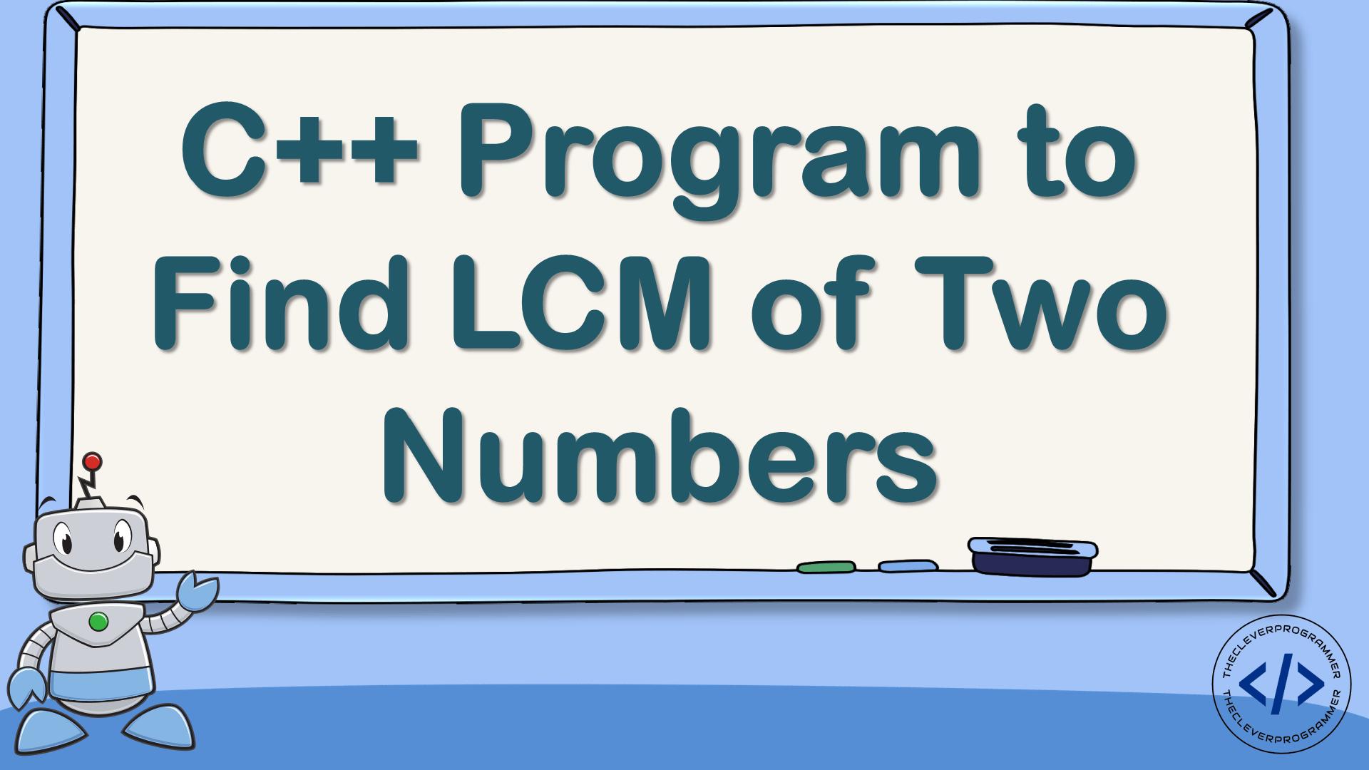 C++ Program to Find LCM