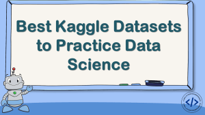 Best Kaggle Datasets to Practice Data Science