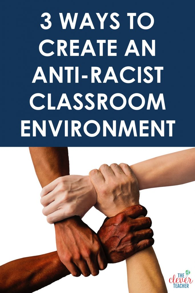 3 ways to create an anti-racist classroom environment