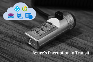 Read more about the article Understanding Azure's Encryption in Transit