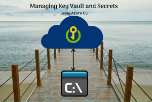 Read more about the article Managing Azure Key Vault and Secrets with Azure CLI