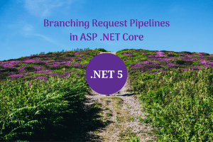 Read more about the article Branching the request pipeline in ASP .NET Core 5