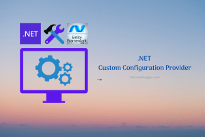 Read more about the article Implement A Custom Configuration Provider In .NET Web App